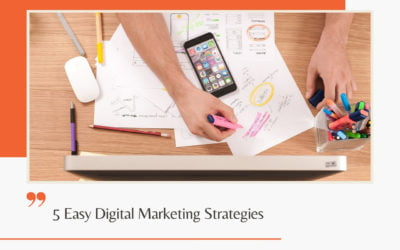 5 Easy Digital Marketing Strategies That Can Help Your Small Business