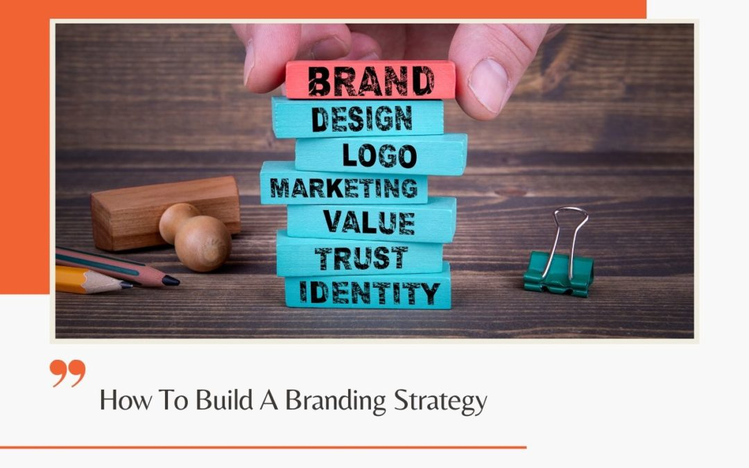 How To Build A Branding Strategy
