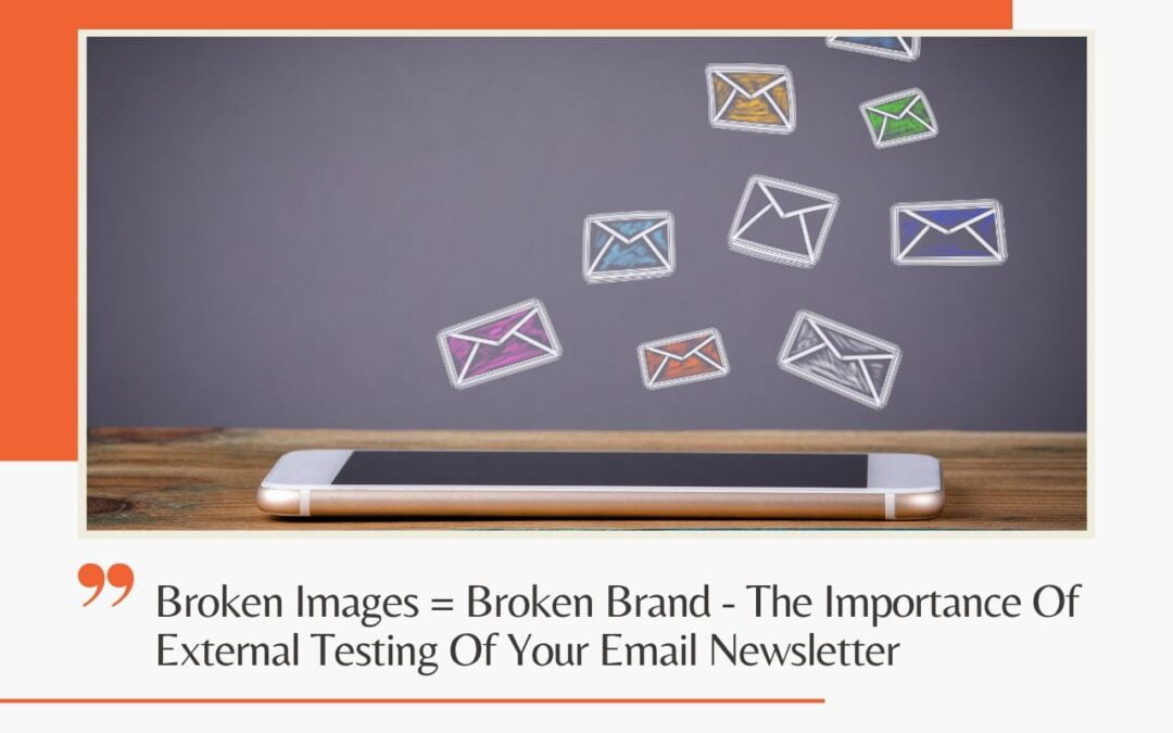 Broken Images = Broken Brand – The Importance Of External Testing Of Your Email Newsletter