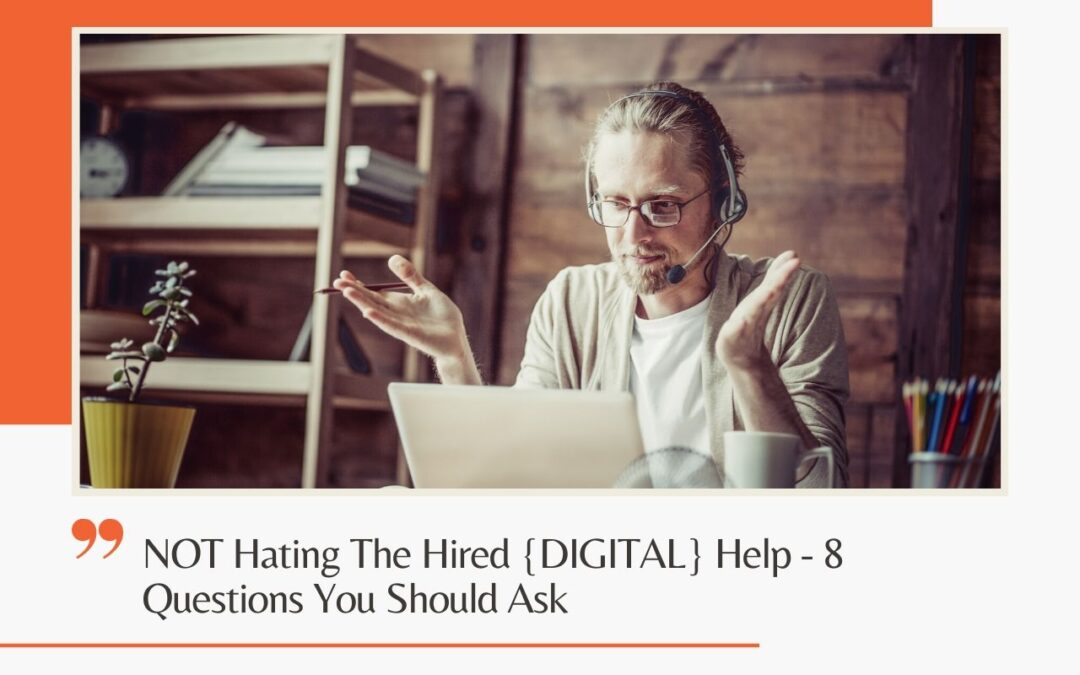 NOT Hating The Hired {DIGITAL} Help – 8 Questions You Should Ask