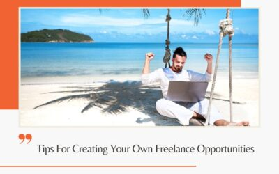 Tips For Creating Your Own Freelance Opportunities