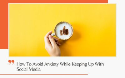 How To Avoid Anxiety While Keeping Up With Social Media